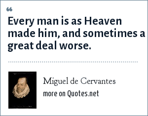 Miguel de Cervantes: Every man is as Heaven made him, and sometimes a great deal worse.