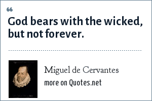 Miguel de Cervantes: God bears with the wicked, but not forever.