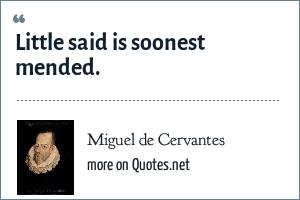 Miguel de Cervantes: Little said is soonest mended.
