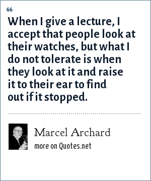 Marcel Archard: When I give a lecture, I accept that people look at their watches, but what I do not tolerate is when they look at it and raise it to their ear to find out if it stopped.