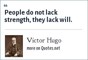 Victor Hugo: People do not lack strength, they lack will.