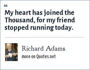 Richard Adams: My heart has joined the Thousand, for my friend stopped running today.