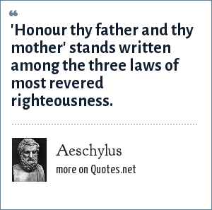 Aeschylus: 'Honour thy father and thy mother' stands written among the three laws of most revered righteousness.