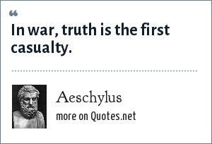 Aeschylus: In war, truth is the first casualty.