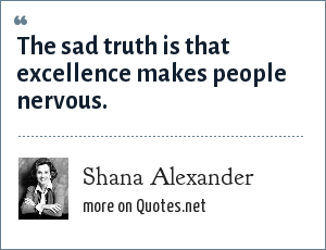 Shana Alexander: The sad truth is that excellence makes people nervous.
