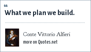 Conte Vittorio Alfieri: What we plan we build.